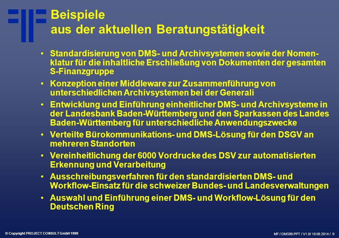 © Copyright PROJECT CONSULT GmbH 1999 MF / DMS99.PPT / V1.0/ 19.08.2014 / 9 Beispiele aus der aktuellen Beratungstätigkeit Standardisierung von DMS- u