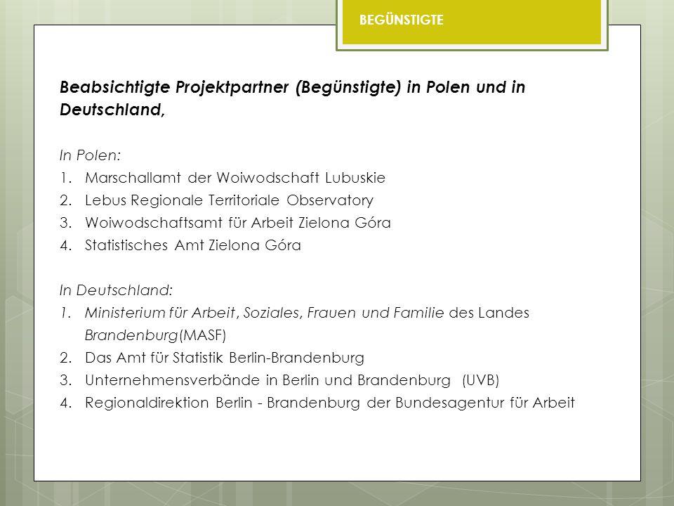 Beabsichtigte Projektpartner (Begünstigte) in Polen und in Deutschland, In Polen: 1.Marschallamt der Woiwodschaft Lubuskie 2.Lebus Regionale Territori