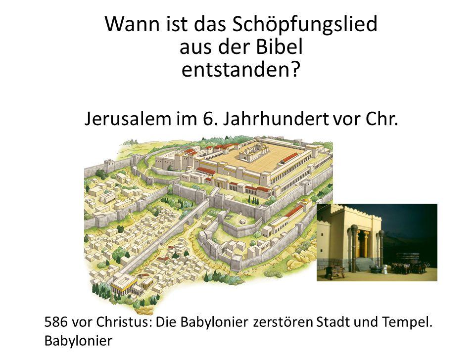 Jerusalem im 6. Jahrhundert vor Chr. 586 vor Christus: Die Babylonier zerstören Stadt und Tempel. Babylonier Wann ist das Schöpfungslied aus der Bibel
