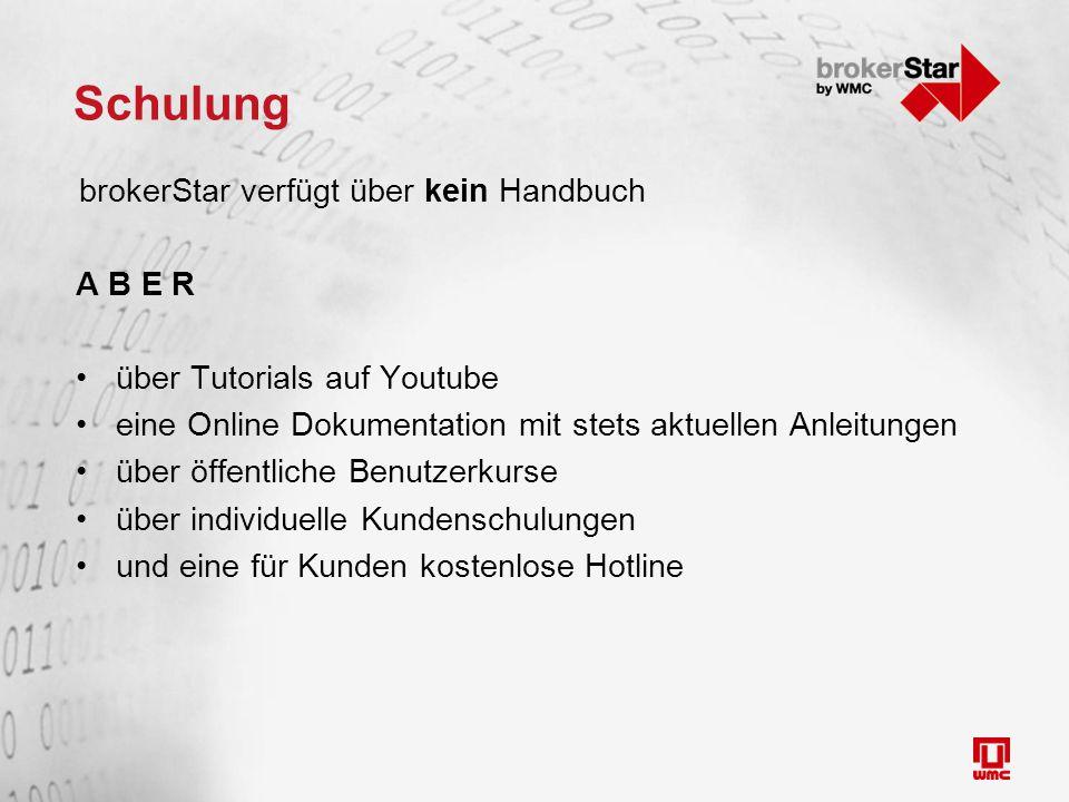 Schulung brokerStar verfügt über kein Handbuch A B E R über Tutorials auf Youtube eine Online Dokumentation mit stets aktuellen Anleitungen über öffentliche Benutzerkurse über individuelle Kundenschulungen und eine für Kunden kostenlose Hotline