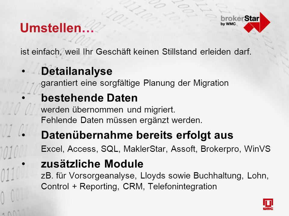 Umstellen… Detailanalyse garantiert eine sorgfältige Planung der Migration bestehende Daten werden übernommen und migriert. Fehlende Daten müssen ergä