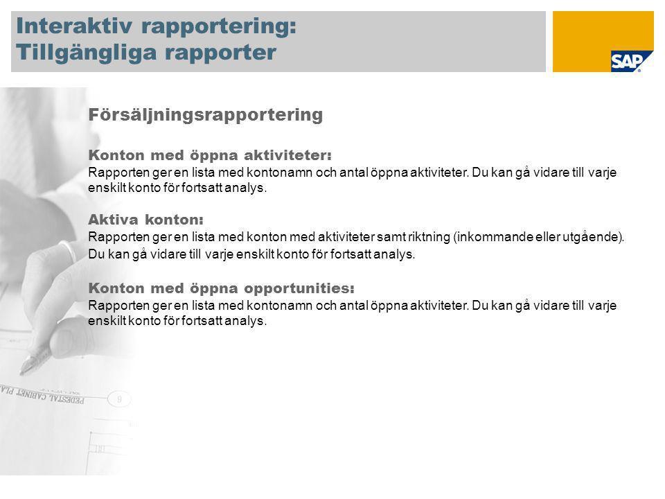 Interaktiv rapportering: Tillgängliga rapporter Försäljningsrapportering Konton med öppna aktiviteter: Rapporten ger en lista med kontonamn och antal