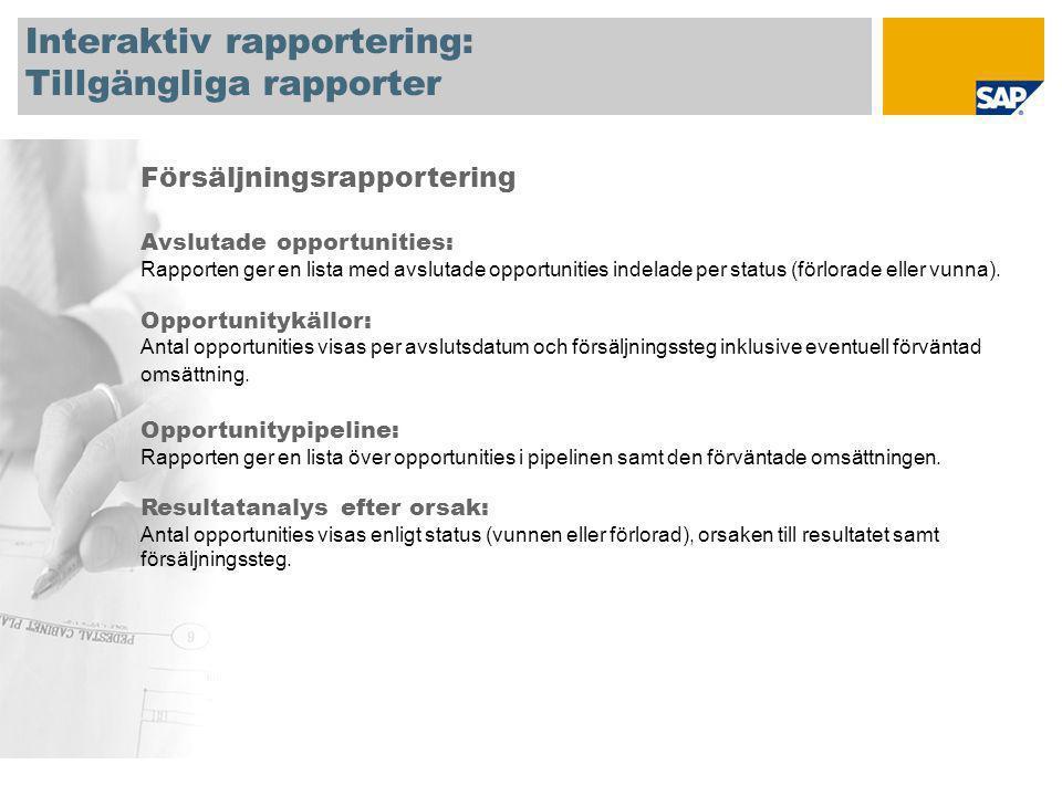 Interaktiv rapportering: Tillgängliga rapporter Försäljningsrapportering Avslutade opportunities: Rapporten ger en lista med avslutade opportunities indelade per status (förlorade eller vunna).