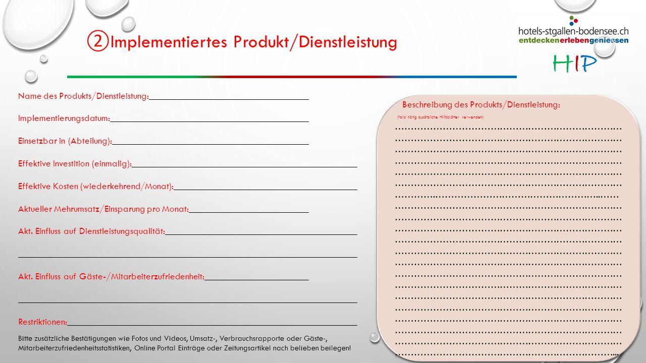 HIPHIP ② Implementiertes Produkt/Dienstleistung Name des Produkts/Dienstleistung: Implementierungsdatum: Einsetzbar in (Abteilung): Effektive Investit