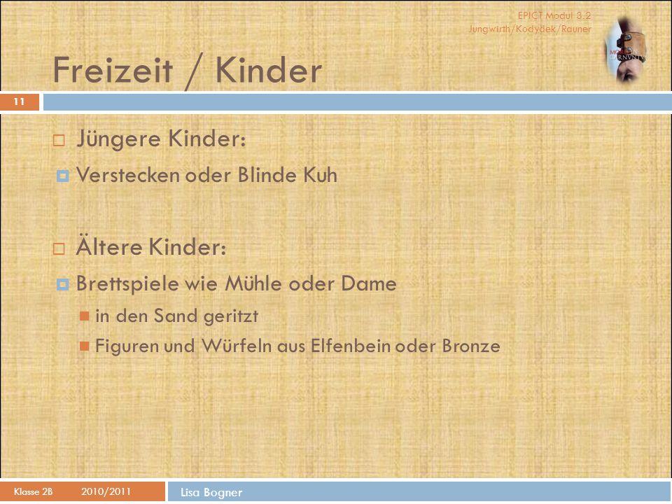 EPICT Modul 3.2 Jungwirth/Kodydek/Rauner Lisa Bogner Freizeit / Kinder Klasse 2B2010/2011  Jüngere Kinder:  Verstecken oder Blinde Kuh  Ältere Kind