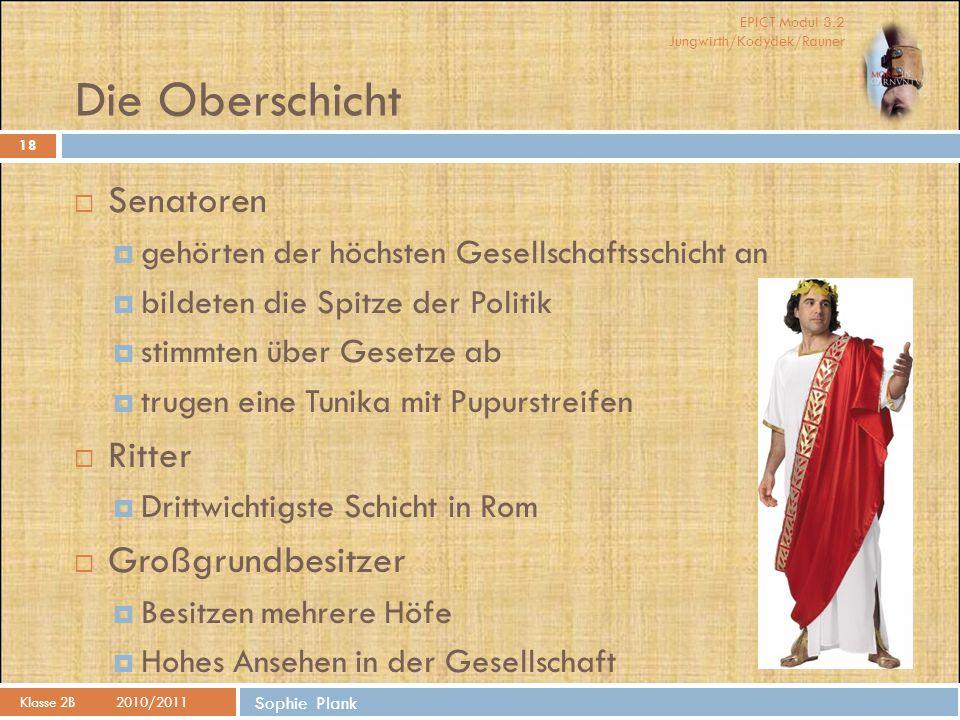 EPICT Modul 3.2 Jungwirth/Kodydek/Rauner Sophie Plank Die Oberschicht Klasse 2B2010/2011 18  Senatoren  gehörten der höchsten Gesellschaftsschicht a
