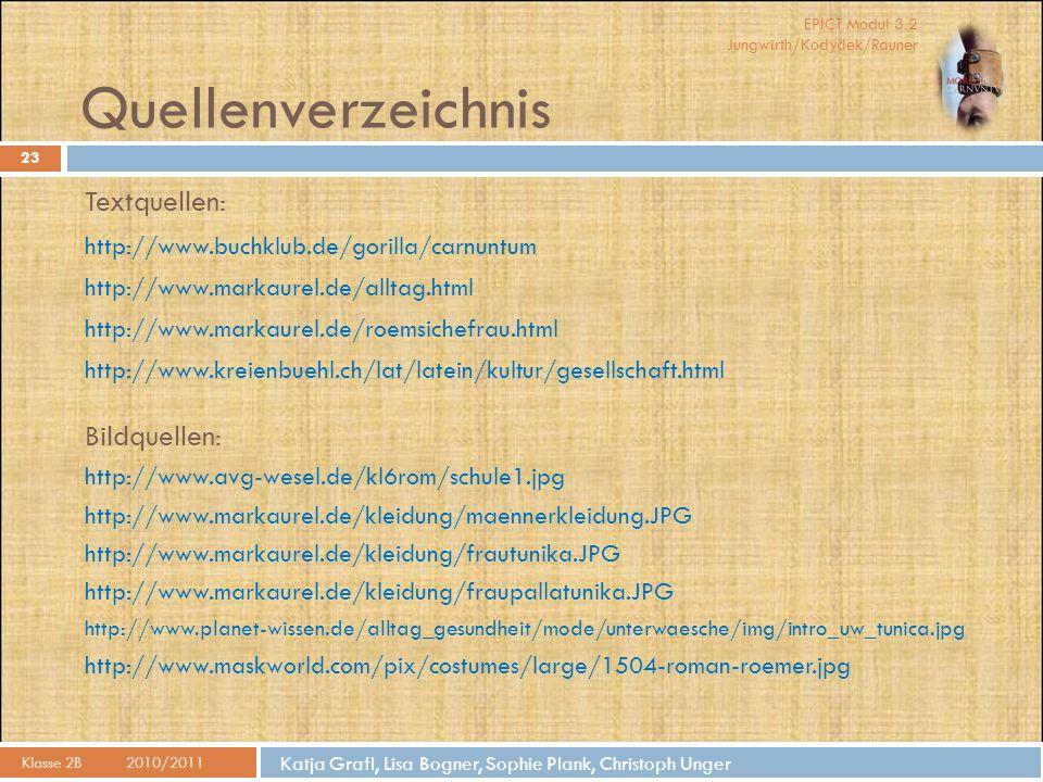 EPICT Modul 3.2 Jungwirth/Kodydek/Rauner Katja Grafl, Lisa Bogner, Sophie Plank, Christoph Unger Quellenverzeichnis Klasse 2B2010/2011 23 Textquellen: