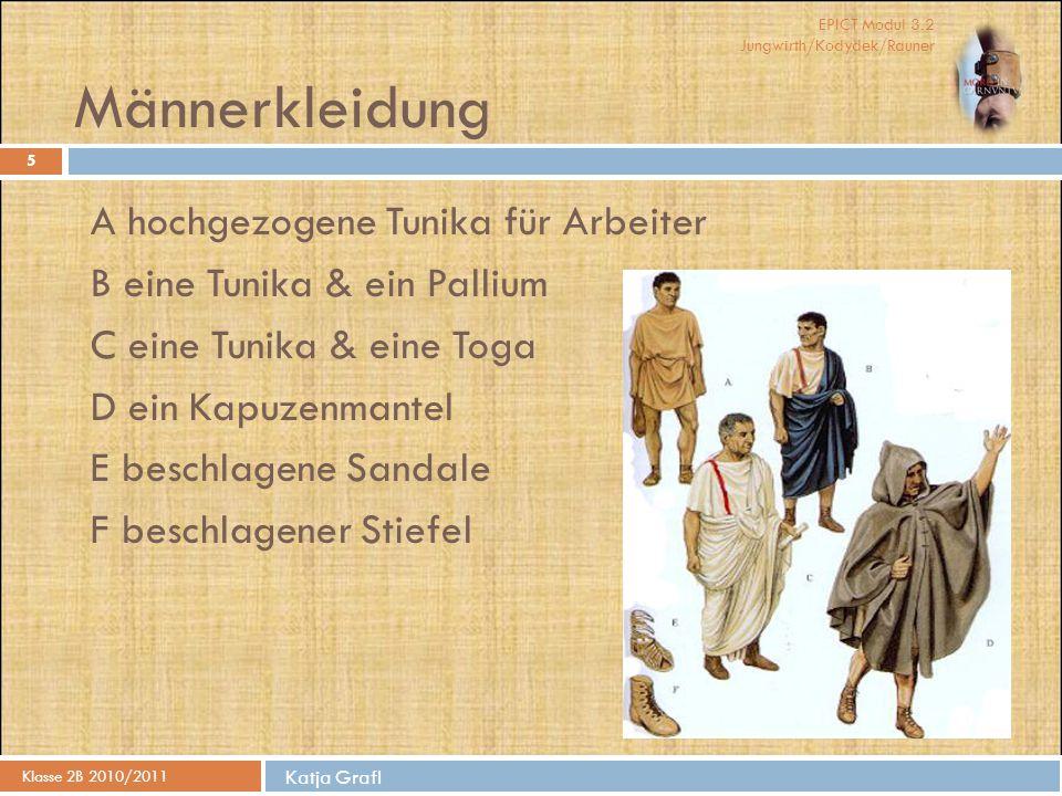 EPICT Modul 3.2 Jungwirth/Kodydek/Rauner Katja Grafl Männerkleidung Klasse 2B 2010/2011 5 A hochgezogene Tunika für Arbeiter B eine Tunika & ein Palli