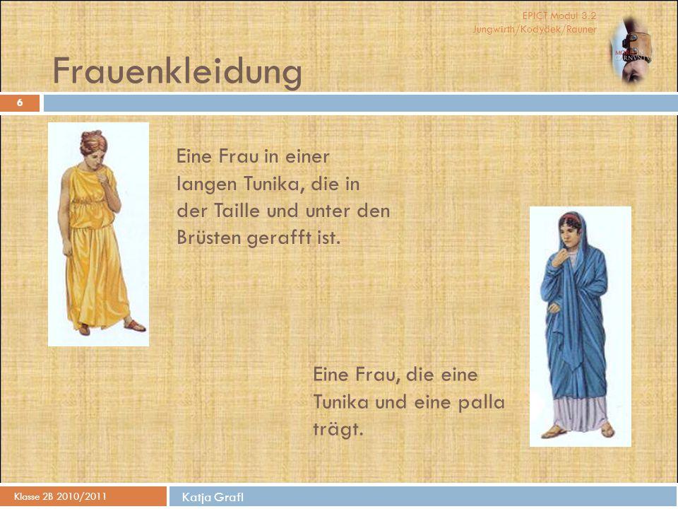 EPICT Modul 3.2 Jungwirth/Kodydek/Rauner Katja Grafl Frauenkleidung Klasse 2B 2010/2011 6 Eine Frau in einer langen Tunika, die in der Taille und unte