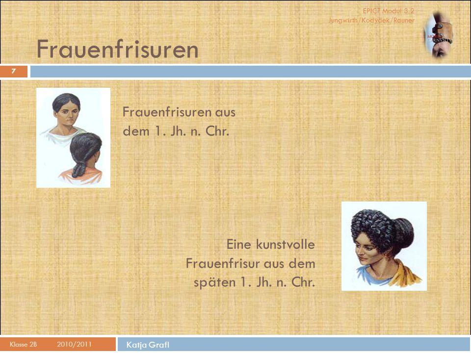 EPICT Modul 3.2 Jungwirth/Kodydek/Rauner Katja Grafl Frauenfrisuren Klasse 2B2010/2011 7 Frauenfrisuren aus dem 1. Jh. n. Chr. Eine kunstvolle Frauenf
