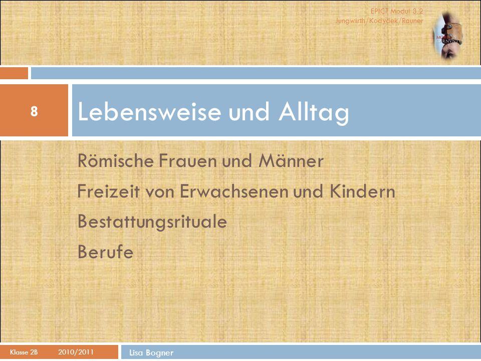 EPICT Modul 3.2 Jungwirth/Kodydek/Rauner Römische Frauen und Männer Freizeit von Erwachsenen und Kindern Bestattungsrituale Berufe Lebensweise und All