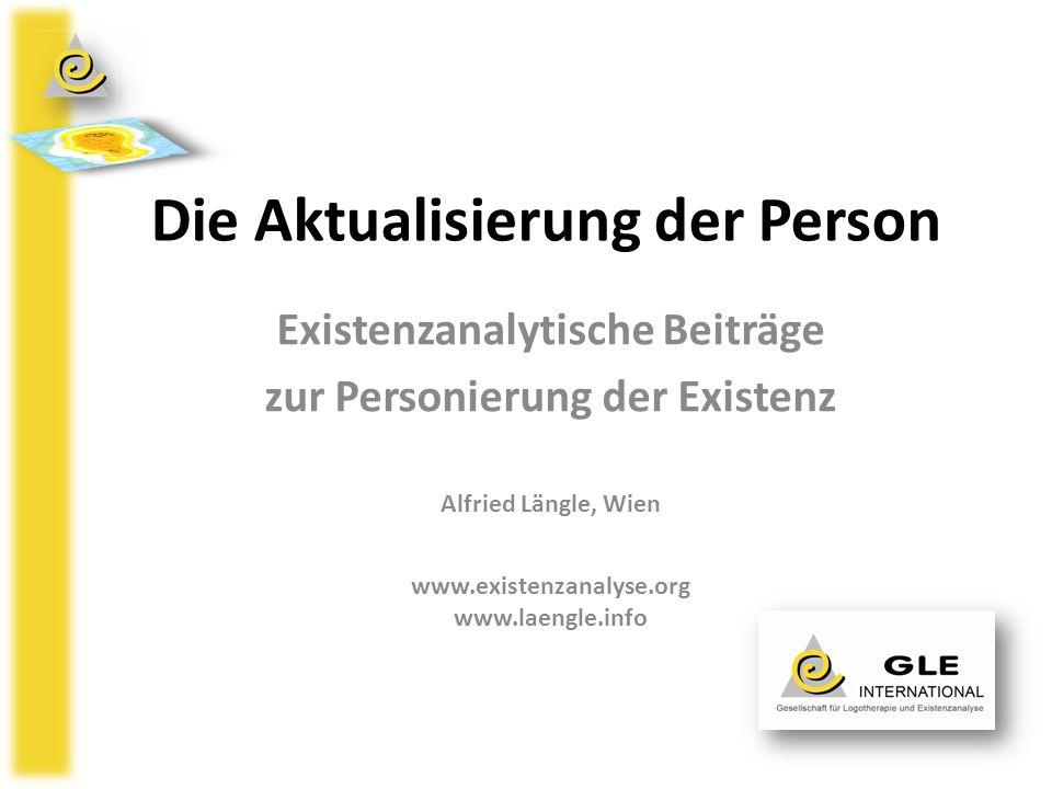 Die Aktualisierung der Person Existenzanalytische Beiträge zur Personierung der Existenz Alfried Längle, Wien www.existenzanalyse.org www.laengle.info