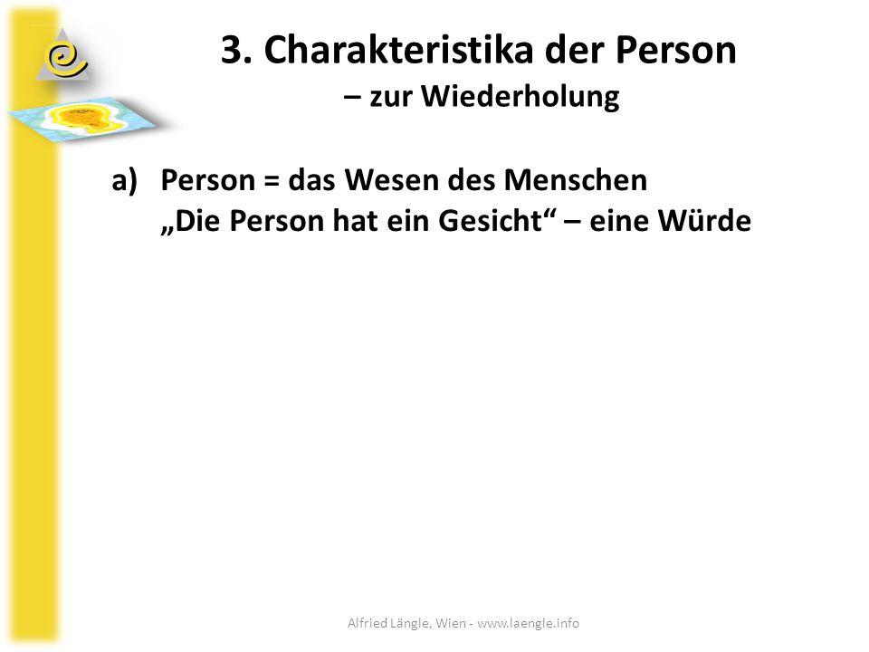 """3. Charakteristika der Person – zur Wiederholung a)Person = das Wesen des Menschen """"Die Person hat ein Gesicht"""" – eine Würde Alfried Längle, Wien - ww"""