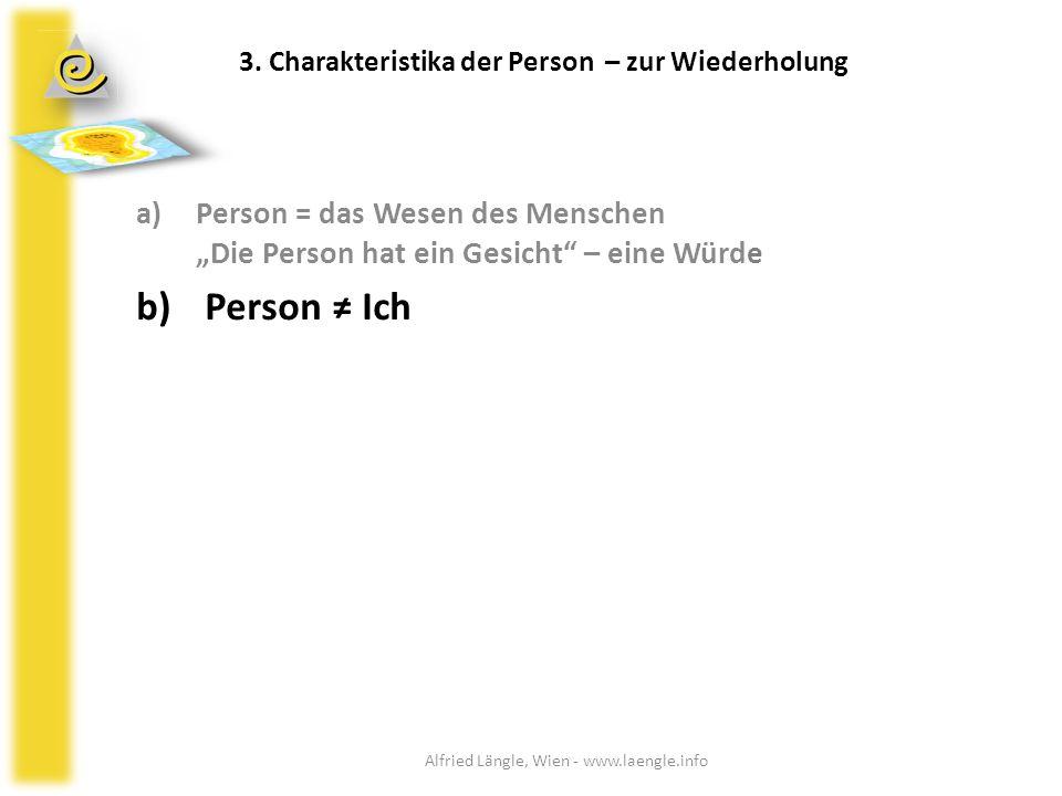 """3. Charakteristika der Person – zur Wiederholung a)Person = das Wesen des Menschen """"Die Person hat ein Gesicht"""" – eine Würde b) Person ≠ Ich Alfried L"""