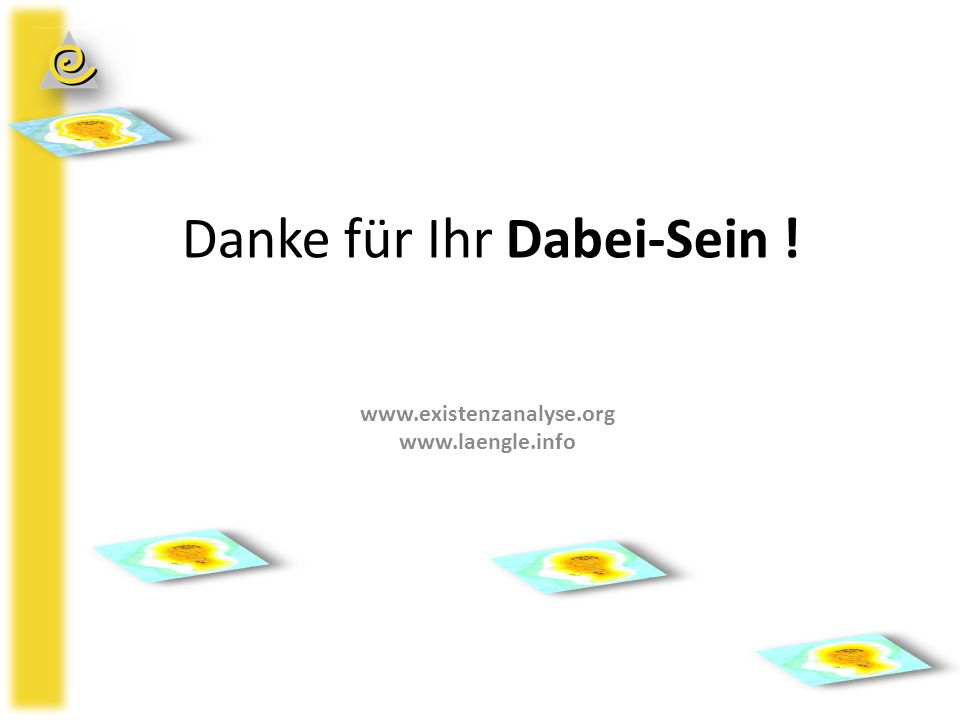 Danke für Ihr Dabei-Sein ! www.existenzanalyse.org www.laengle.info