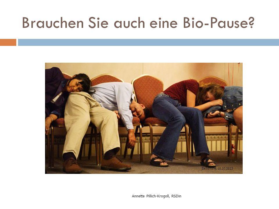 Brauchen Sie auch eine Bio-Pause? Annette Pillich-Krogoll, RSDin Zeitonline, 10.10.2013