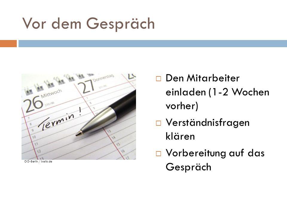 Vor dem Gespräch  Den Mitarbeiter einladen (1-2 Wochen vorher)  Verständnisfragen klären  Vorbereitung auf das Gespräch GG-Berlin / ixelio.de