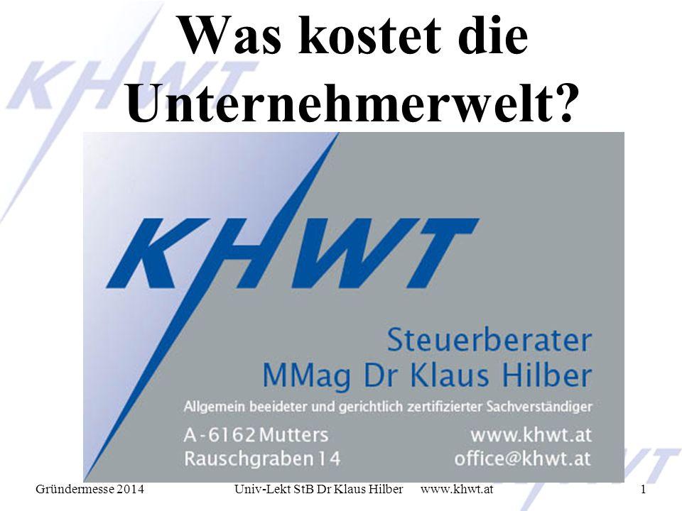 Gründermesse 2014 www.khwt.atUniv-Lekt StB Dr Klaus Hilber1 Was kostet die Unternehmerwelt