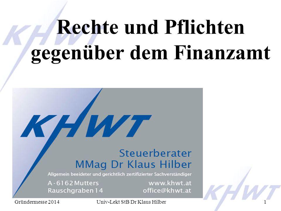 Gründermesse 2014Univ-Lekt StB Dr Klaus Hilber1 Rechte und Pflichten gegenüber dem Finanzamt