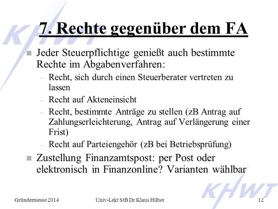 Gründermesse 2014Univ-Lekt StB Dr Klaus Hilber12 7. Rechte gegenüber dem FA n Jeder Steuerpflichtige genießt auch bestimmte Rechte im Abgabenverfahren