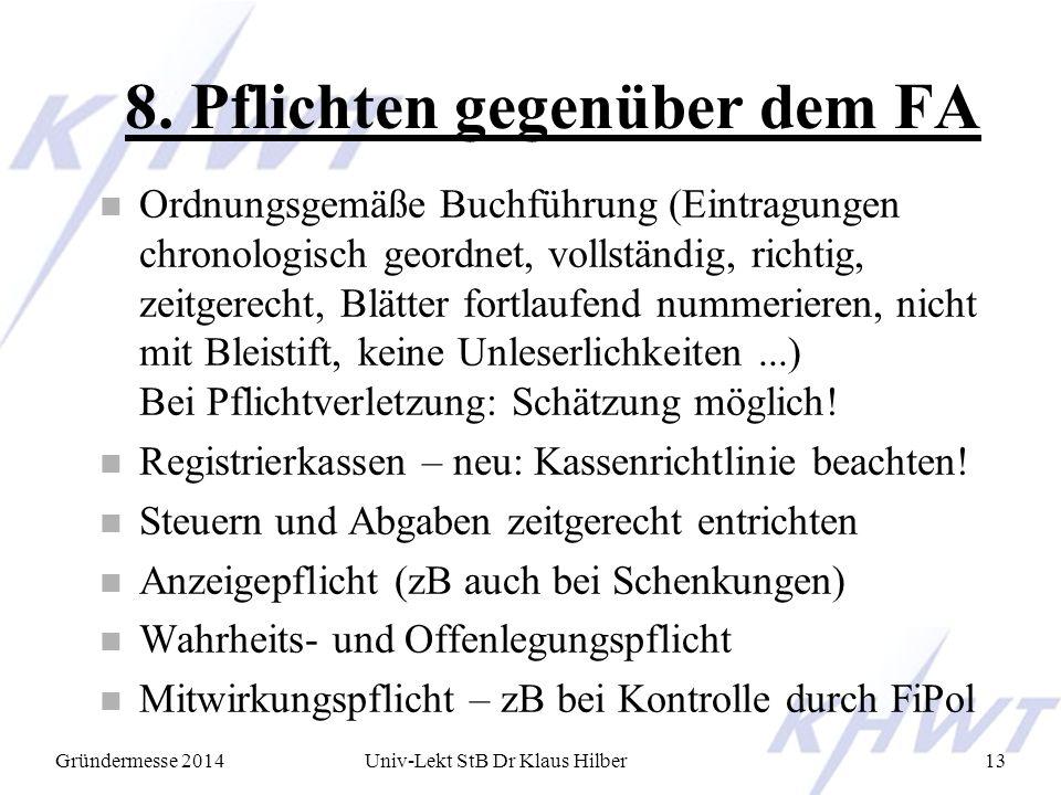 Gründermesse 2014Univ-Lekt StB Dr Klaus Hilber13 8. Pflichten gegenüber dem FA n Ordnungsgemäße Buchführung (Eintragungen chronologisch geordnet, voll