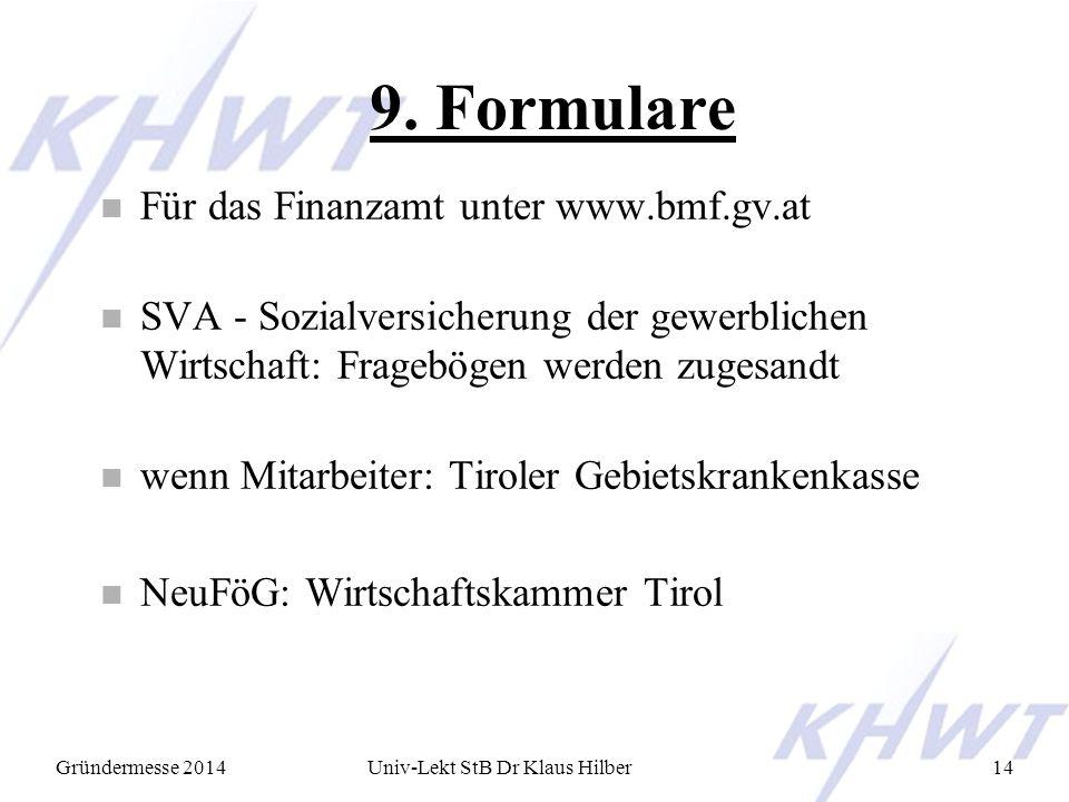 Gründermesse 2014Univ-Lekt StB Dr Klaus Hilber14 9. Formulare n Für das Finanzamt unter www.bmf.gv.at n SVA - Sozialversicherung der gewerblichen Wirt