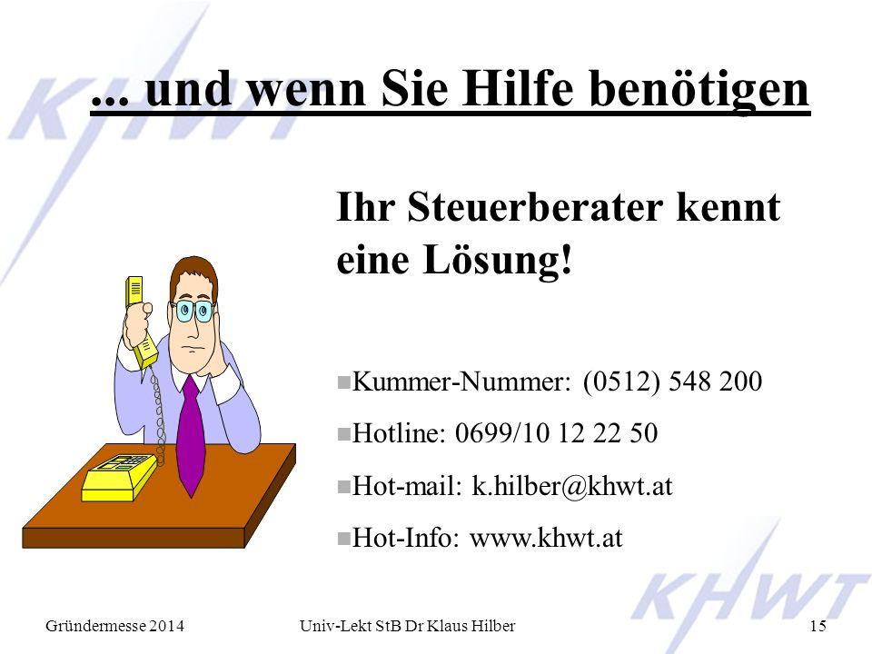 Gründermesse 2014Univ-Lekt StB Dr Klaus Hilber15... und wenn Sie Hilfe benötigen Ihr Steuerberater kennt eine Lösung! n Kummer-Nummer: (0512) 548 200