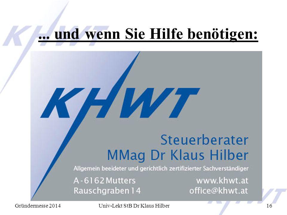 Gründermesse 2014Univ-Lekt StB Dr Klaus Hilber16... und wenn Sie Hilfe benötigen: