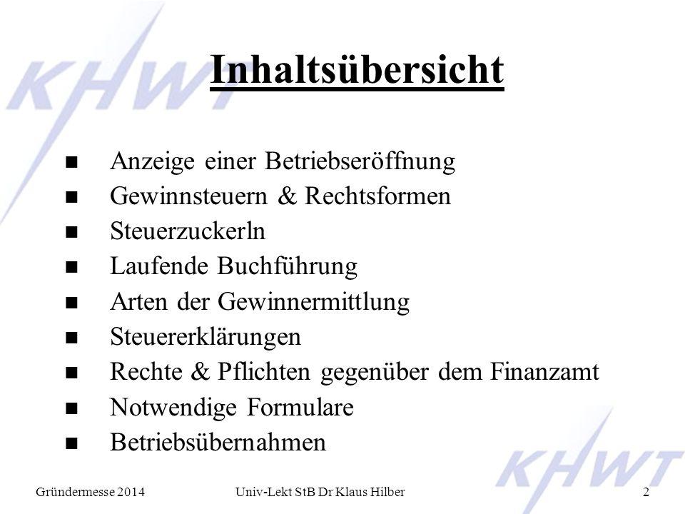 Gründermesse 2014Univ-Lekt StB Dr Klaus Hilber2 Inhaltsübersicht n Anzeige einer Betriebseröffnung n Gewinnsteuern & Rechtsformen n Steuerzuckerln n L