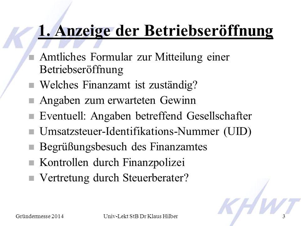 Gründermesse 2014Univ-Lekt StB Dr Klaus Hilber3 1. Anzeige der Betriebseröffnung n Amtliches Formular zur Mitteilung einer Betriebseröffnung n Welches