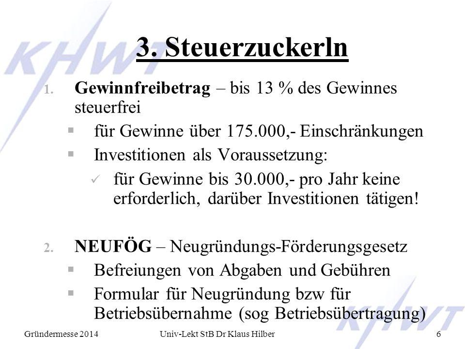 Gründermesse 2014Univ-Lekt StB Dr Klaus Hilber6 3. Steuerzuckerln 1. Gewinnfreibetrag – bis 13 % des Gewinnes steuerfrei  für Gewinne über 175.000,-