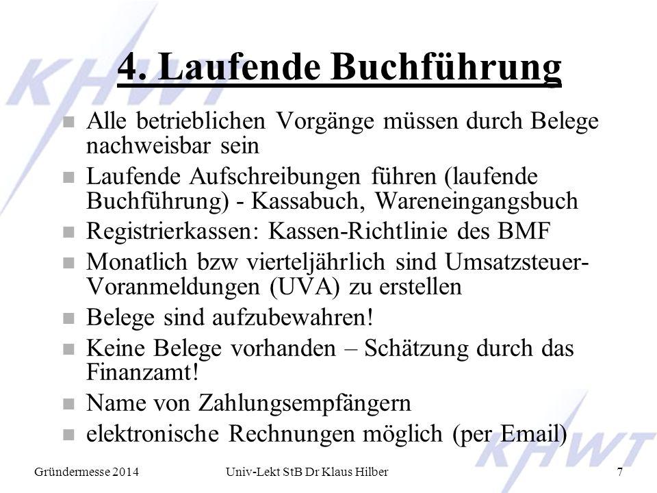 Gründermesse 2014Univ-Lekt StB Dr Klaus Hilber7 4. Laufende Buchführung n Alle betrieblichen Vorgänge müssen durch Belege nachweisbar sein n Laufende