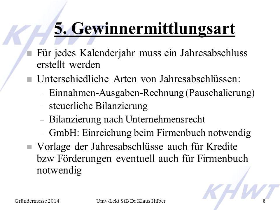Gründermesse 2014Univ-Lekt StB Dr Klaus Hilber8 5. Gewinnermittlungsart n Für jedes Kalenderjahr muss ein Jahresabschluss erstellt werden n Unterschie