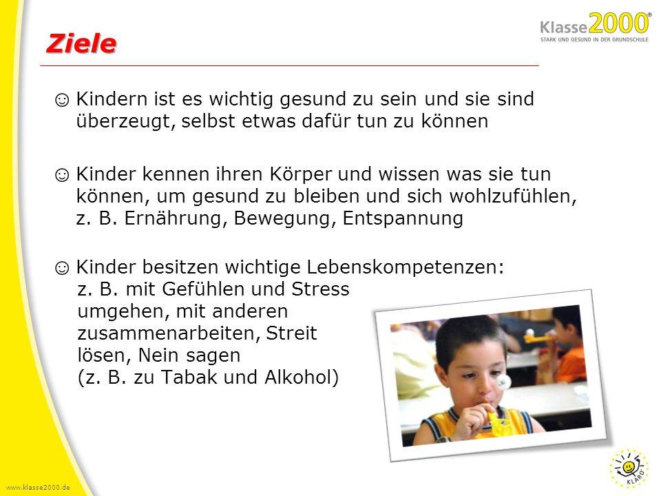 www.klasse2000.de Ziele ☺ Kindern ist es wichtig gesund zu sein und sie sind überzeugt, selbst etwas dafür tun zu können ☺ Kinder kennen ihren Körper