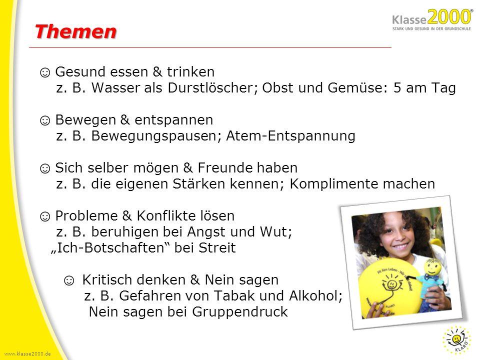 www.klasse2000.de ☺ Gesund essen & trinken z. B. Wasser als Durstlöscher; Obst und Gemüse: 5 am Tag ☺ Bewegen & entspannen z. B. Bewegungspausen; Atem