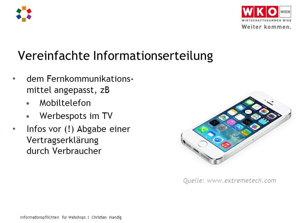 Informationspflichten für Webshops I Christian Handig Vereinfachte Informationserteilung dem Fernkommunikations- mittel angepasst, zB Mobiltelefon Wer