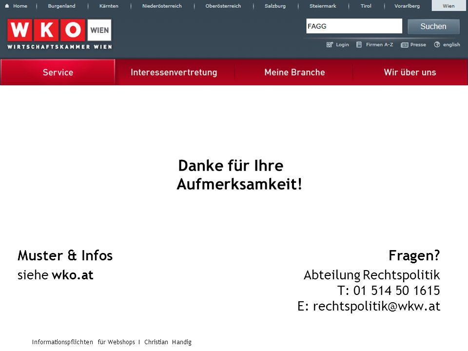 Informationspflichten für Webshops I Christian Handig Danke für Ihre Aufmerksamkeit! Muster & Infos siehe wko.at Fragen? Abteilung Rechtspolitik T: 01
