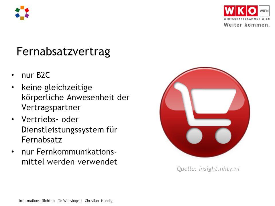 Informationspflichten für Webshops I Christian Handig Fernabsatzvertrag nur B2C keine gleichzeitige körperliche Anwesenheit der Vertragspartner Vertri