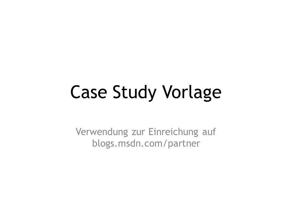 Case Study Vorlage Verwendung zur Einreichung auf blogs.msdn.com/partner