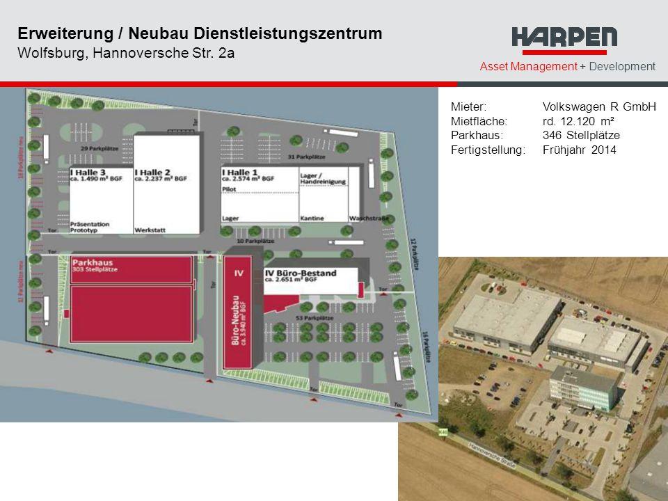 Asset Management + Development Mieter: Volkswagen R GmbH Mietfläche:rd. 12.120 m² Parkhaus:346 Stellplätze Fertigstellung:Frühjahr 2014 Erweiterung /