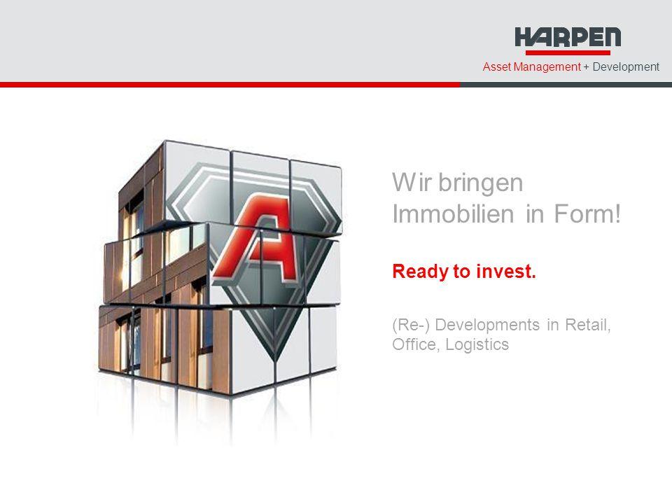 Asset Management + Development Wir bringen Immobilien in Form! Ready to invest. (Re-) Developments in Retail, Office, Logistics