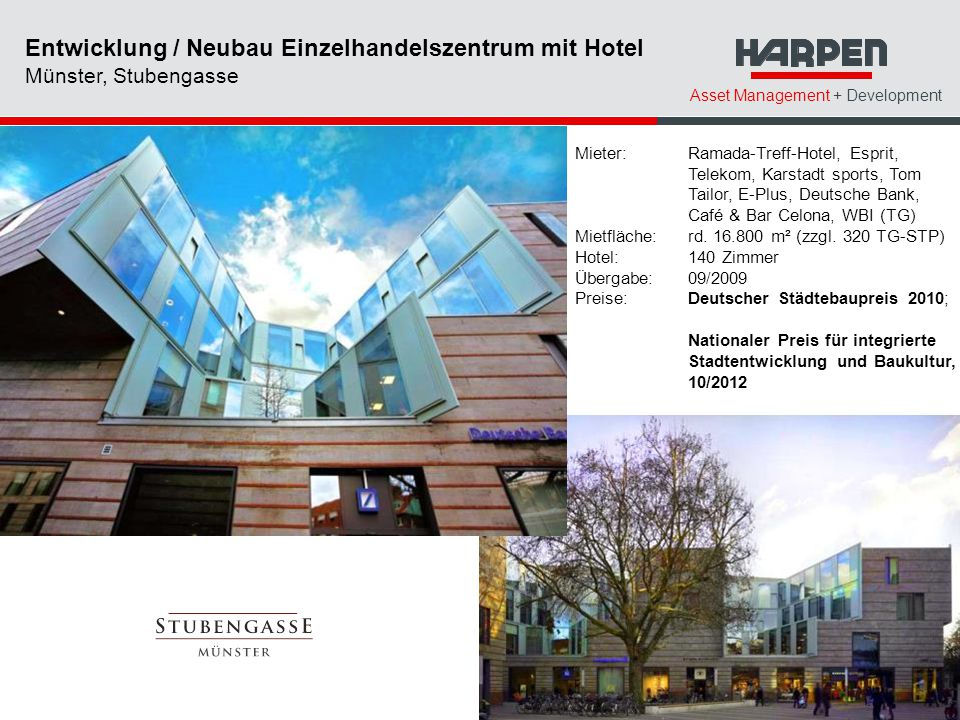 Asset Management + Development Mieter: Ramada-Treff-Hotel, Esprit, Telekom, Karstadt sports, Tom Tailor, E-Plus, Deutsche Bank, Café & Bar Celona, WBI (TG) Mietfläche: rd.