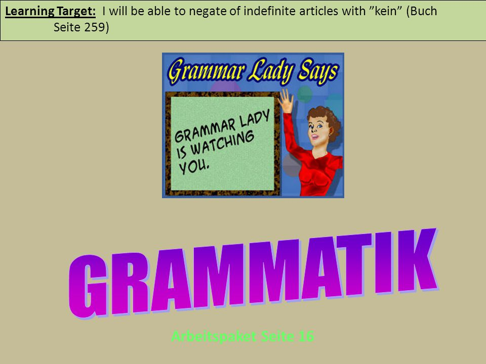 """Learning Target: I will be able to negate of indefinite articles with """"kein"""" (Buch Seite 259) Arbeitspaket Seite 16"""