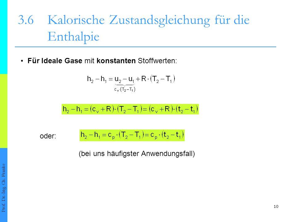 10 3.6Kalorische Zustandsgleichung für die Enthalpie Prof. Dr.-Ing. Ch. Franke Für Ideale Gase mit konstanten Stoffwerten: oder: (bei uns häufigster A