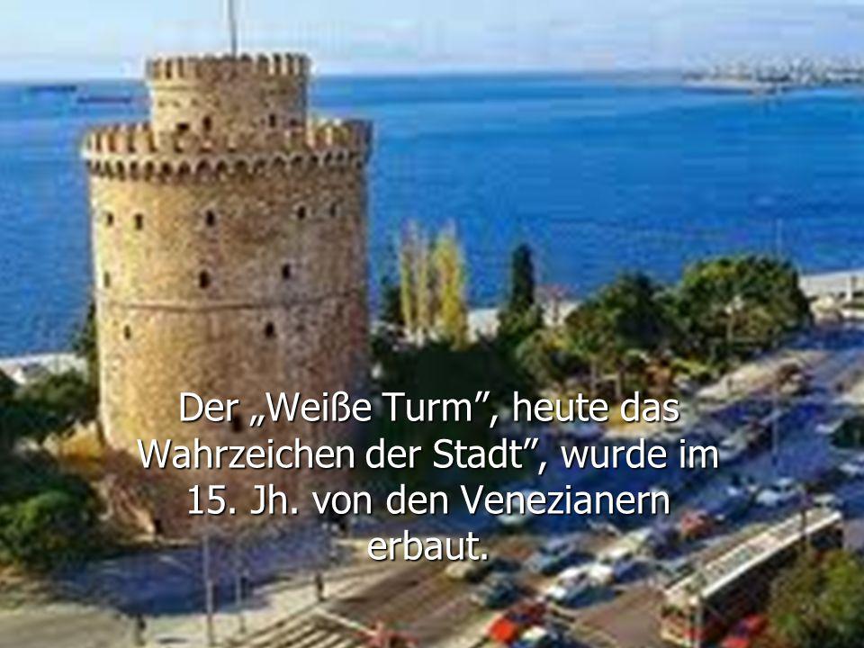"""Der """"Weiße Turm , heute das Wahrzeichen der Stadt , wurde im 15. Jh. von den Venezianern erbaut."""