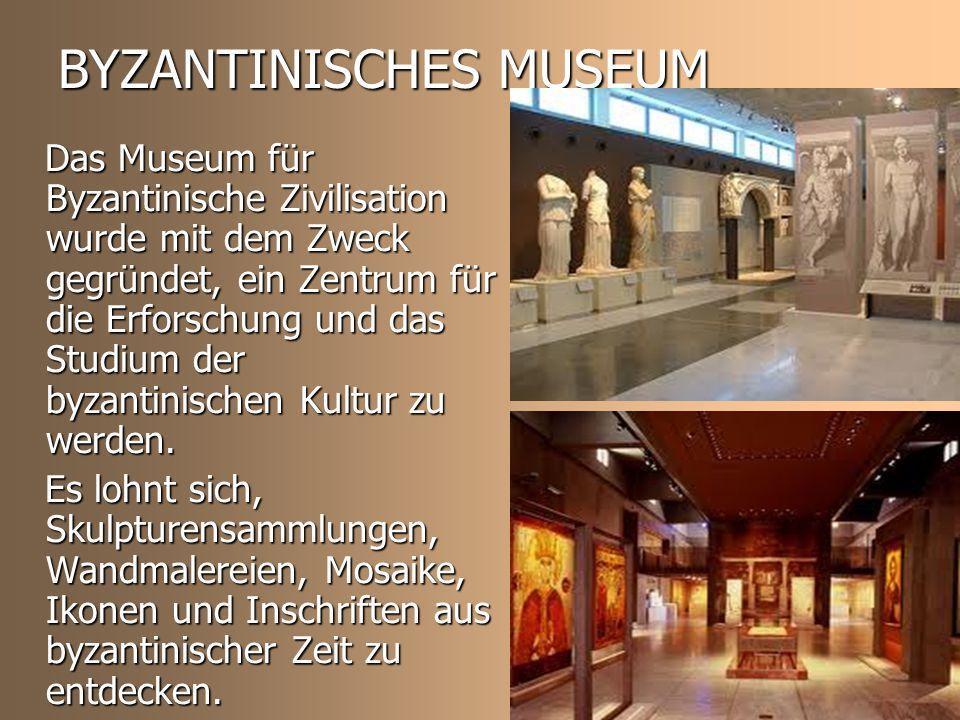 BYZANTINISCHES MUSEUM Das Museum für Byzantinische Zivilisation wurde mit dem Zweck gegründet, ein Zentrum für die Erforschung und das Studium der byzantinischen Kultur zu werden.