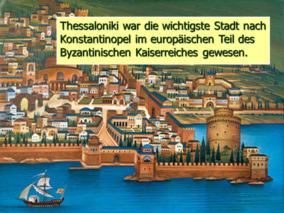 . Thessaloniki war die wichtigste Stadt nach Konstantinopel im europäischen Teil des Byzantinischen Kaiserreiches gewesen.