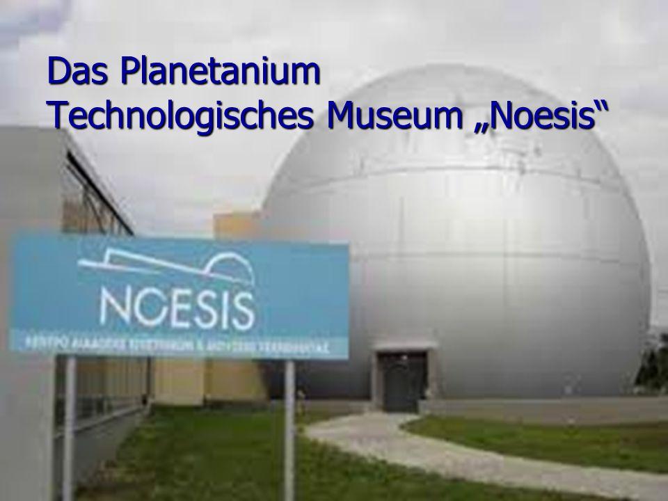 """Das Planetanium Technologisches Museum """"Noesis"""
