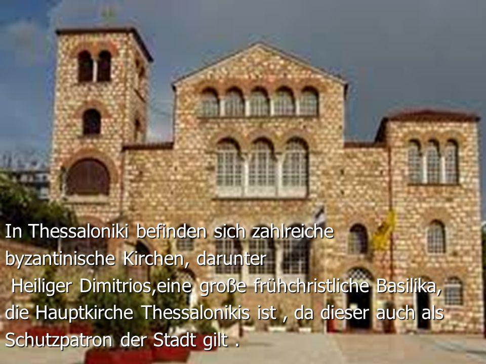 In Thessaloniki befinden sich zahlreiche byzantinische Kirchen, darunter Heiliger Dimitrios,eine große frühchristliche Basilika, Heiliger Dimitrios,eine große frühchristliche Basilika, die Hauptkirche Thessalonikis ist, da dieser auch als Schutzpatron der Stadt gilt.