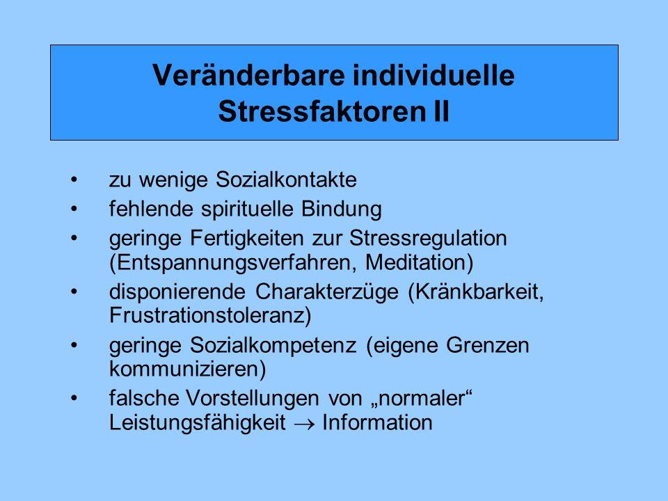 Veränderbare individuelle Stressfaktoren II zu wenige Sozialkontakte fehlende spirituelle Bindung geringe Fertigkeiten zur Stressregulation (Entspannu